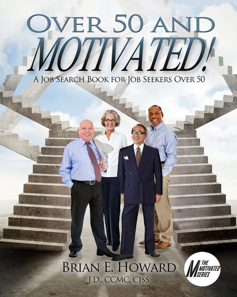 over and motivated a job search book for job seekers over  over 50 and motivated a job search book for job seekers over 50 the motivated series brian e howard 9781608081622 com books