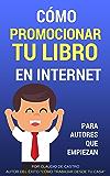 Cómo promocionar y VENDER con ÉXITO tu libro en Internet: Para Autores que desean TRIUNFAR (Triunfa con tu Ebook nº 2)