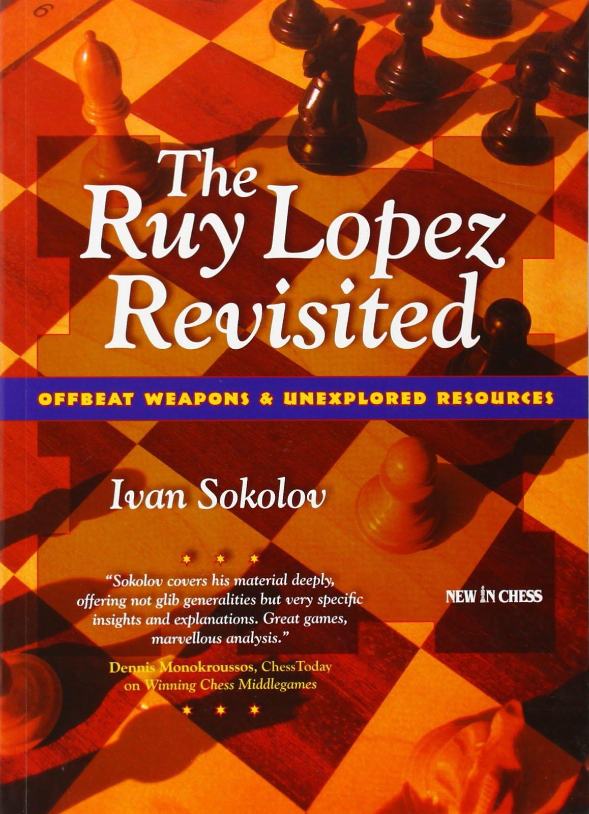 Ivan Sokolov_Ruy Lopez Revisited_Offbeat & Unexplored resou.. 71Cs8OTQFtL