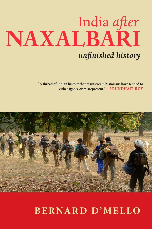 India after Naxalbari: Unfinished History: D'Mello, Bernard: 9781583677063:  Amazon.com: Books