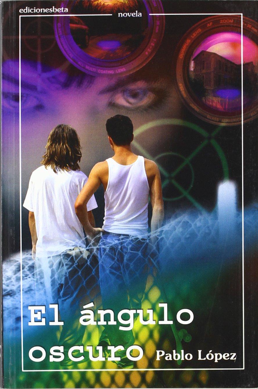 El ángulo oscuro (Novela): Amazon.es: López Gómez, Pablo: Libros