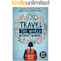 Travel the World Without Worries: An Inspirational Guide to Budget and Adventure Travel (3rd Edition)