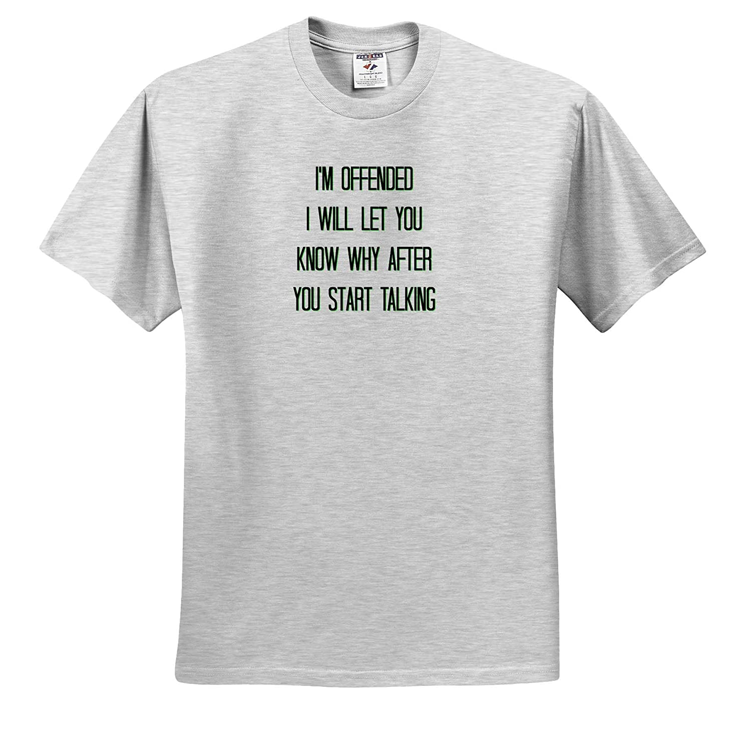Adult T-Shirt XL Image of Im Offended Start Talking and Ill Tell You Why ts/_316702 3dRose Carrie Merchant Image