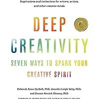 Deep Creativity: Seven Ways to Spark Your Creative Spirit