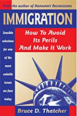 Immigration: How to Avoid Its Perils and Make It Work (History Speaks Today Book 2) Kindle Edition