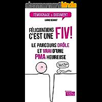 Félicitations, c'est une FIV !: Le parcours drôle et authentique d'une PMA heureuse (TEMOIGNAGE DOC)