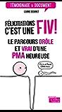 Félicitations, c'est une FIV !: Le parcours drôle et authentique d'une PMA heureuse (Témoignage et document) (French Edition)
