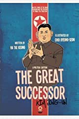 The Great Successor Kim Jong Un: a Political Cartoon, an Epic Comic of the Dark Kingdom and the Passing of Power to a Third Kim Paperback