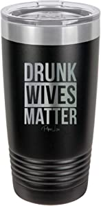 Piper Lou | DRUNK WIVES MATTER, Stainless Steel Insulated Tumbler with Lid - Black | 20 Oz.