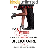 To Swoon or Not to Swoon over the Billionaire: A Sweet Romantic Comedy (Forever In Love and Laughter Book 1)