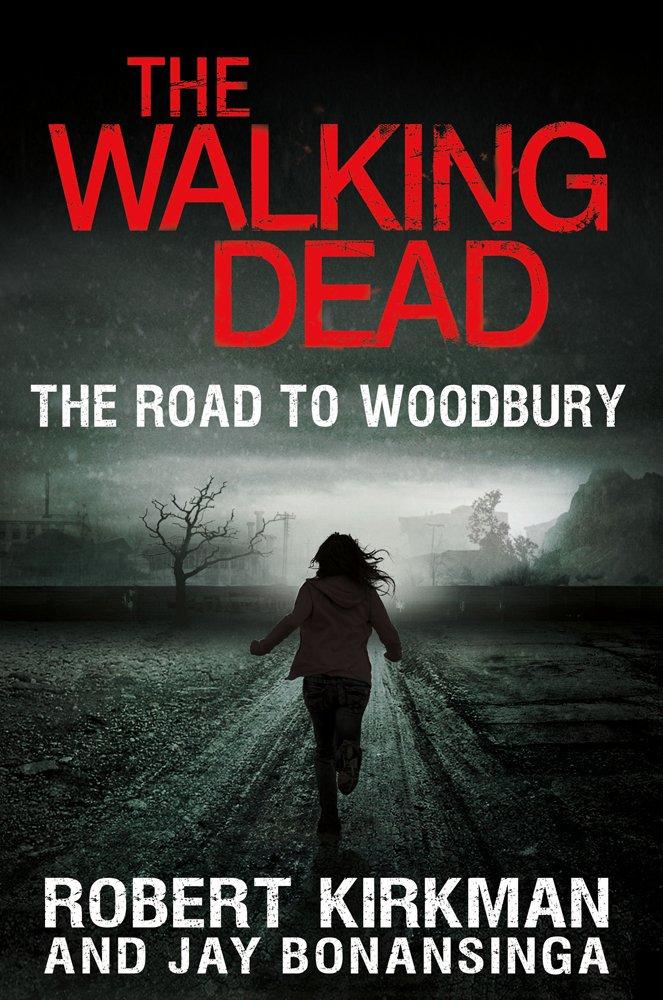 The Walking Dead: The Road to Woodbury (The Walking Dead Series), Kirkman, Robert; Bonansinga, Jay
