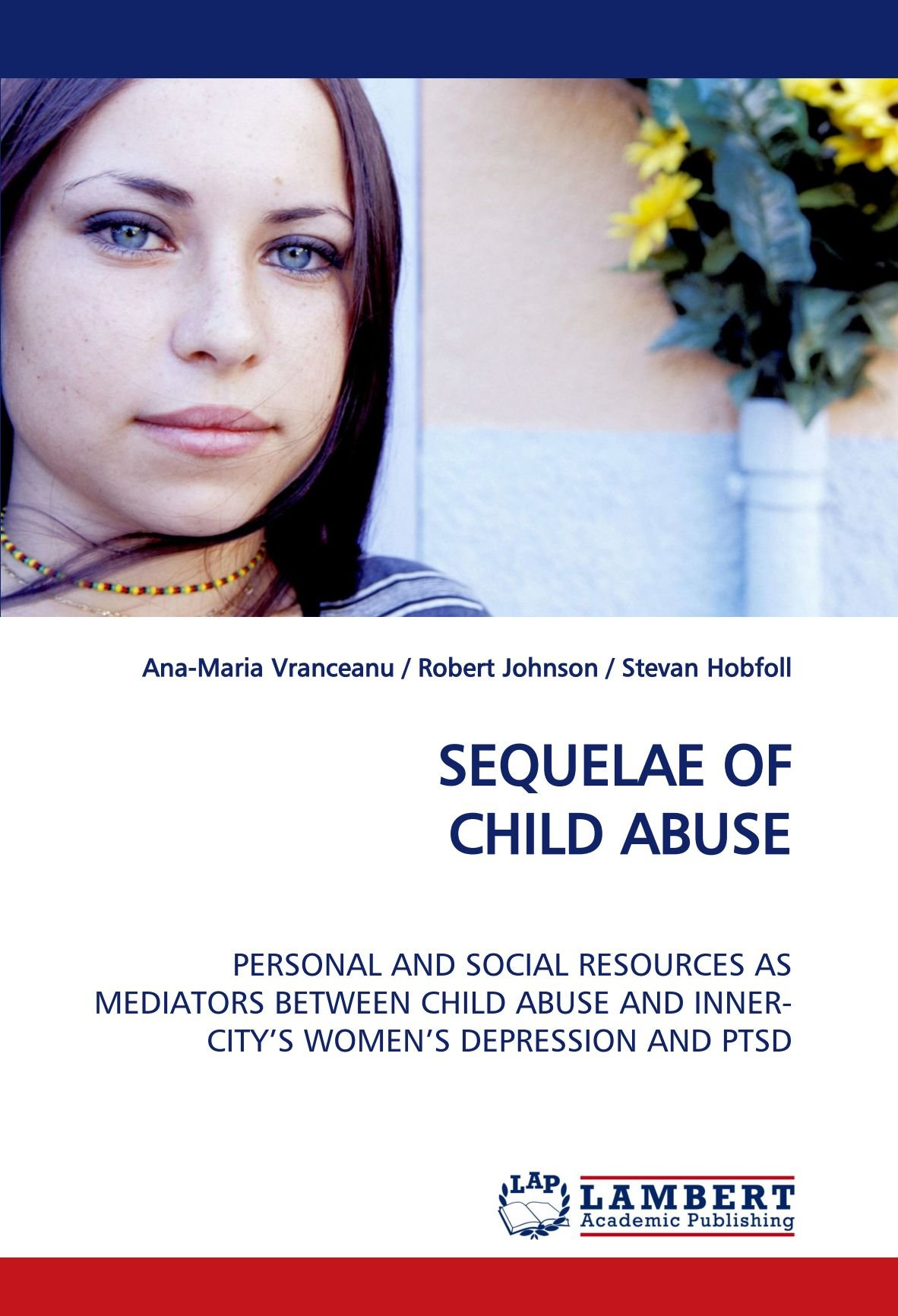 SEQUELAE OF CHILD ABUSE: PERSONAL AND SOCIAL RESOURCES AS MEDIATORS BETWEEN CHILD ABUSE AND INNER-CITY¿S WOMEN¿S DEPRESSION AND PTSD pdf epub