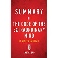 Summary of The Code of the Extraordinary Mind: by Vishen Lakhiani   Includes Analysis