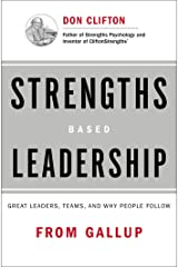Strengths Based Leadership: Great Leaders, Teams, and Why People Follow Kindle Edition
