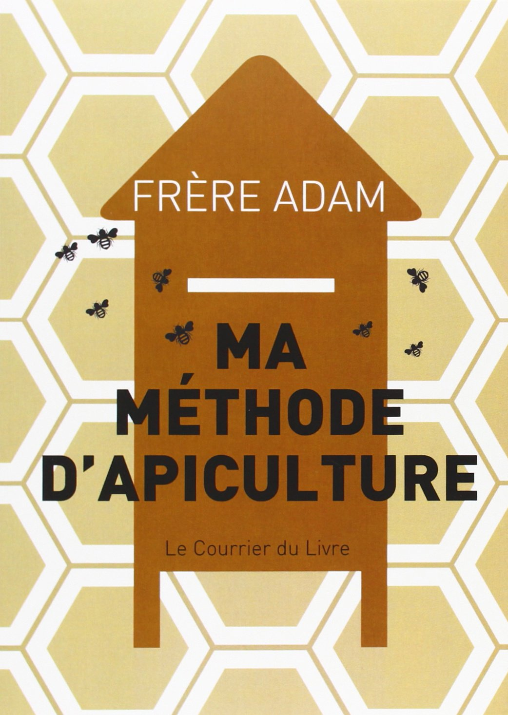 Ma méthode d'apiculture Broché – 5 juillet 2010 Frère Adam Ma méthode d'apiculture Le Courrier du Livre 2702907989