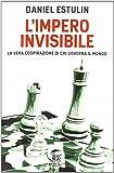 L'Impero invisibile. La vera cospirazione di chi governa il mondo