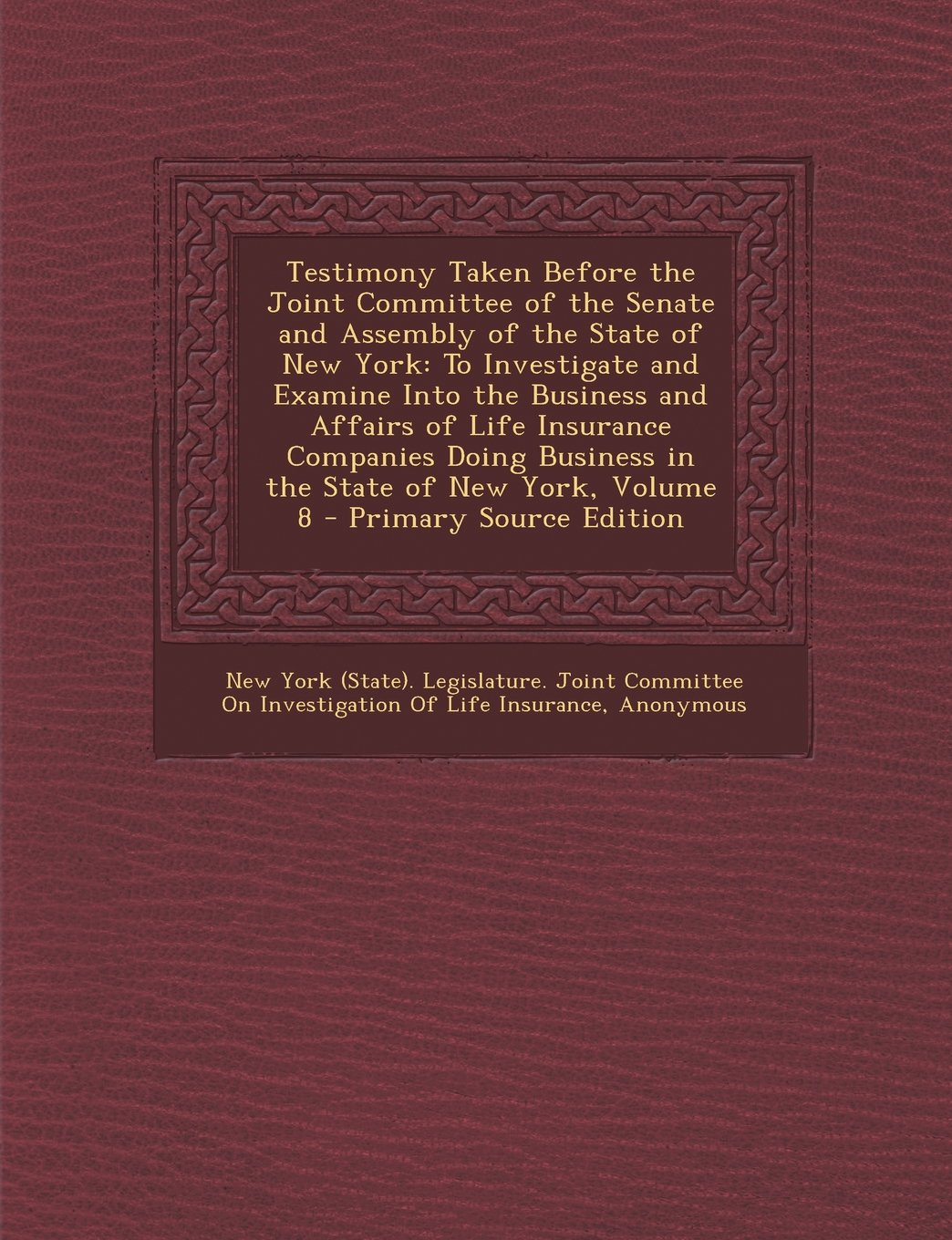 Download Testimony Taken Before the Joint Committee of the Senate and Assembly of the State of New York: To Investigate and Examine Into the Business and ... Business in the State of New York, Volume 8 pdf