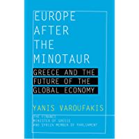 Europe after the Minotaur: Greece and the Future of the Global Economy (English Edition)