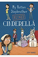My Rotten Stepbrother Ruined Cinderella (My Rotten Stepbrother Ruined Fairy Tales) Paperback