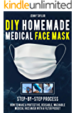 DIY HOMEMADE MEDICAL FACE MASK: Learn How to Make a Protective, Reusable, Washable Medical Face Mask with a Filter Pocket in a Few Easy Steps   Including Pattern