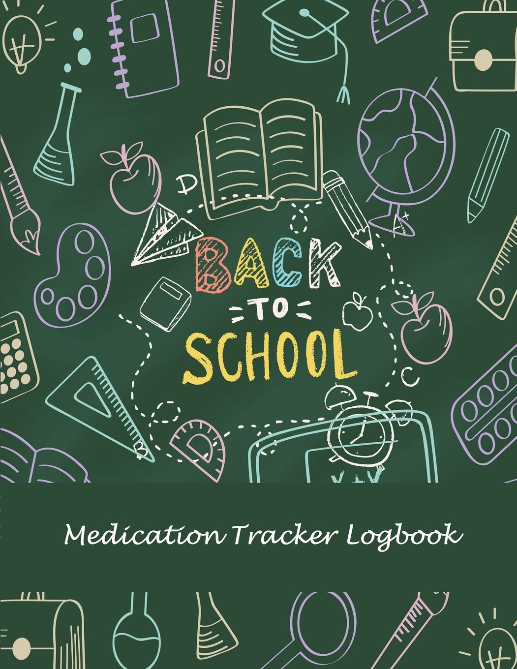"Download Back To School: Medication Tracker Logbook: Daily Medicine Record Tracker 120 Pages Large Print 8.5"" x 11"" Health Medicine Reminder Log, Treatment History pdf"
