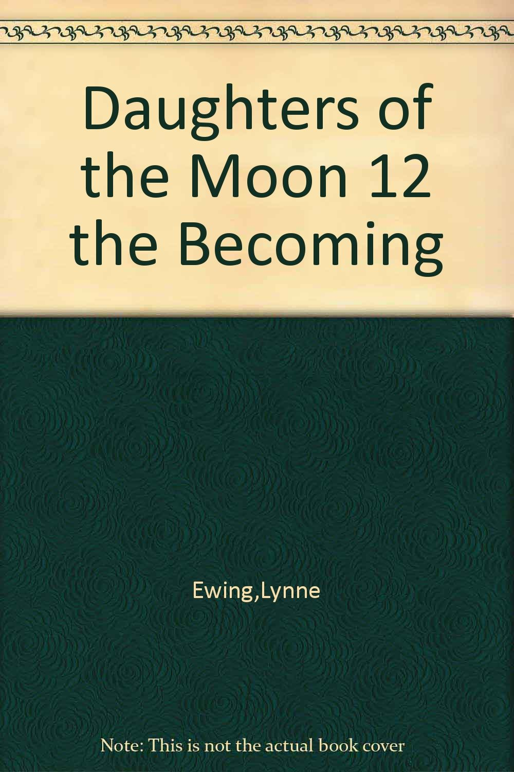 Read The Becoming Daughters Of The Moon 12 By Lynne Ewing