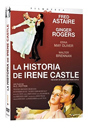La Historia De Irene Castle [DVD]: Amazon.es: Fred Astaire, Ginger Rogers, Edna May Oliver, Walter Brennan, H.C. Potter, Fred Astaire, Ginger Rogers: Cine y Series TV