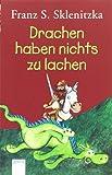 Drachen haben nichts zu lachen: Mit einer Drachen- und Ritterkunde in Bildern (Arena Taschenbücher)