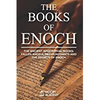 The Books of Enoch: The Ancient Apocryphal Books: Fallen Angels, Giants Nephilim and The Secrets of Enoch