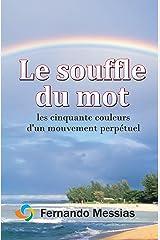 Le souffle du mot: les cinquante couleurs d'un mouvement perpétuel (French Edition) Kindle Edition