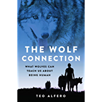 The Wolf Connection: What Wolves Can Teach Us about Being Human (English Edition)