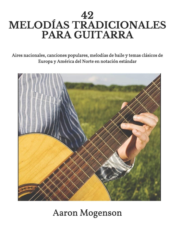 42 MELODÍAS TRADICIONALES PARA GUITARRA: Aires nacionales ...