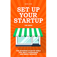 SET UP YOUR STARTUP: The Business Startup Bible For Small Businesses And Small Budgets - A Technical Guide on How To Set Up All The Techie Stuff For Your New Small Business (English Edition)