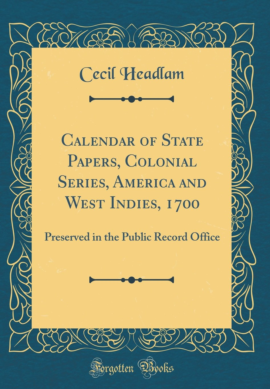 Download Calendar of State Papers, Colonial Series, America and West Indies, 1700: Preserved in the Public Record Office (Classic Reprint) pdf epub