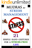 Mudras for Stress Management: 21 Simple Hand Gestures for A Stress Free Life: [A Holistic Approach to Stress Management…