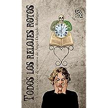 Todos los Relojes Rotos (Spanish Edition) Dec 17, 2013