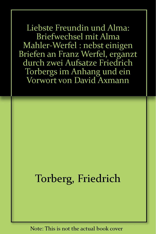 Liebste Freundin und Alma. Briefwechsel mit Alma Mahler- Werfel