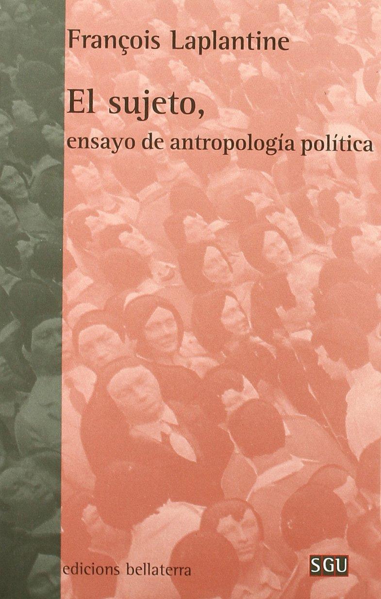 Sujeto el ensayo de antropología política (General Universitaria) Tapa blanda – 1 ene 2017 Laplantine Fran Bellaterra 8472904814 CDL_2-3_0020714