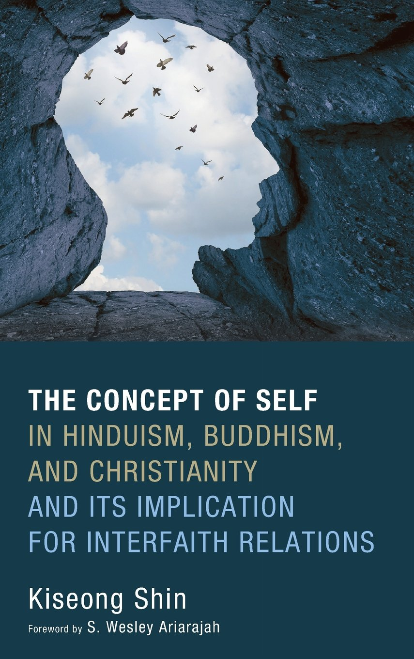 The concept of self in hinduism buddhism and christianity and its the concept of self in hinduism buddhism and christianity and its implication for interfaith relations kiseong shin s wesley ariarajah 9781532600975 fandeluxe Gallery