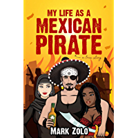 My Life as a Mexican Pirate: A True Story (English Edition)