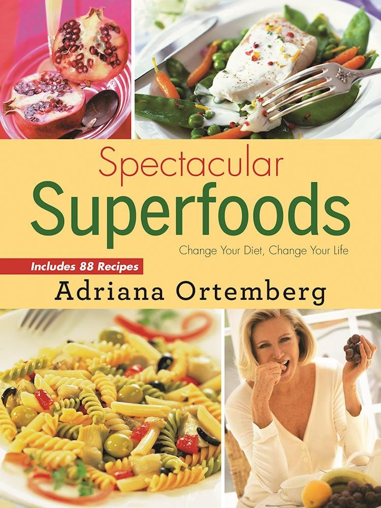Download Spectacular Superfoods: Change Your Diet, Change Your Life ebook