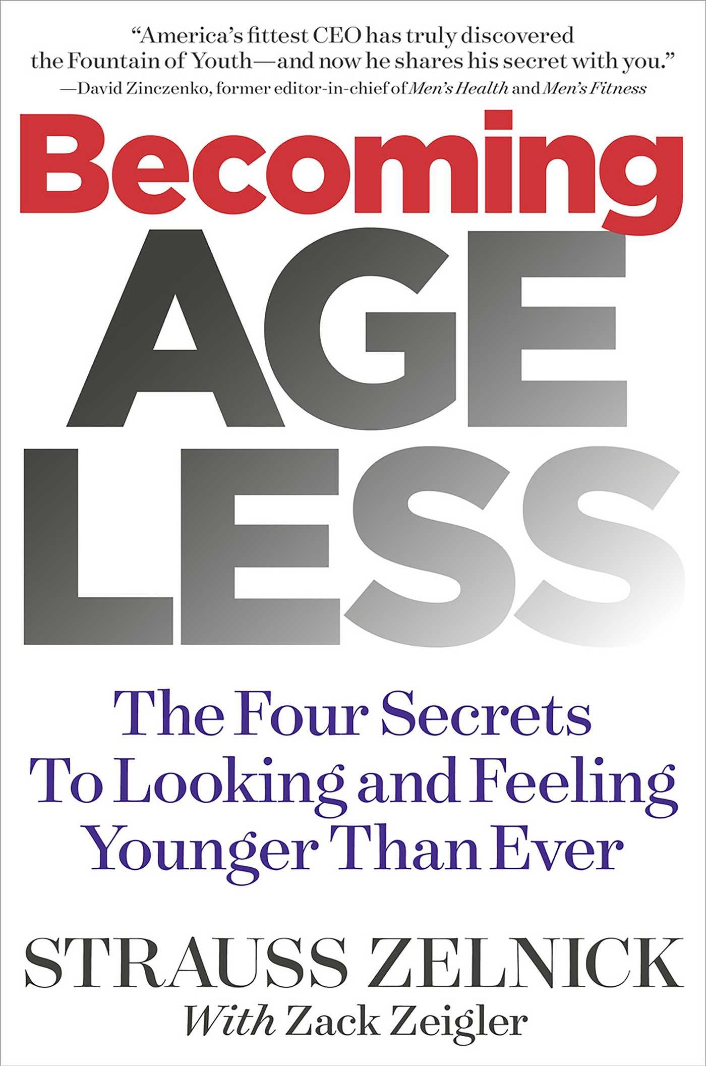 Becoming Ageless: The Four Secrets to Looking and Feeling Younger Than  Ever: Strauss Zelnick: 9781940358178: Amazon.com: Books