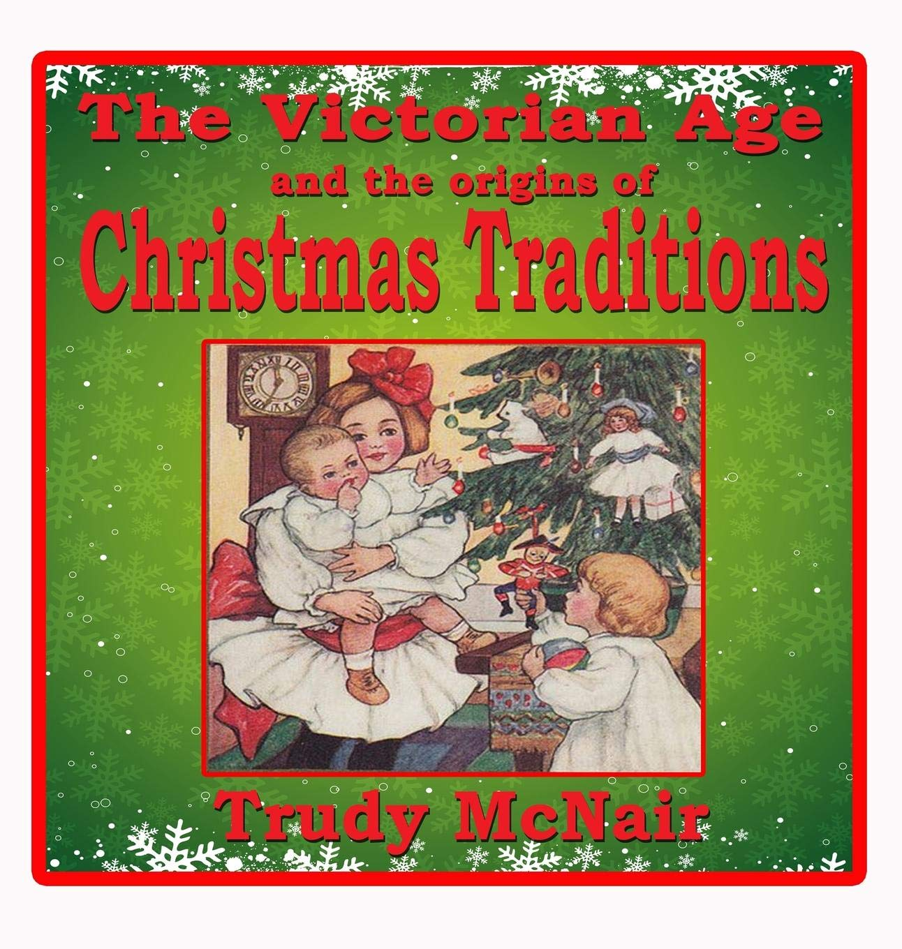 Christmas Origins.The Victorian Age And The Origins Of Christmas Traditions