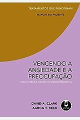 Vencendo a Ansiedade e a Preocupação com a Terapia Cognitivo-Comportamental - Tratamentos que Funcionam: Manual do Paciente (Portuguese Edition) Kindle Edition