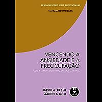 Vencendo a Ansiedade e a Preocupação com a Terapia Cognitivo-Comportamental - Tratamentos que Funcionam: Manual do Paciente