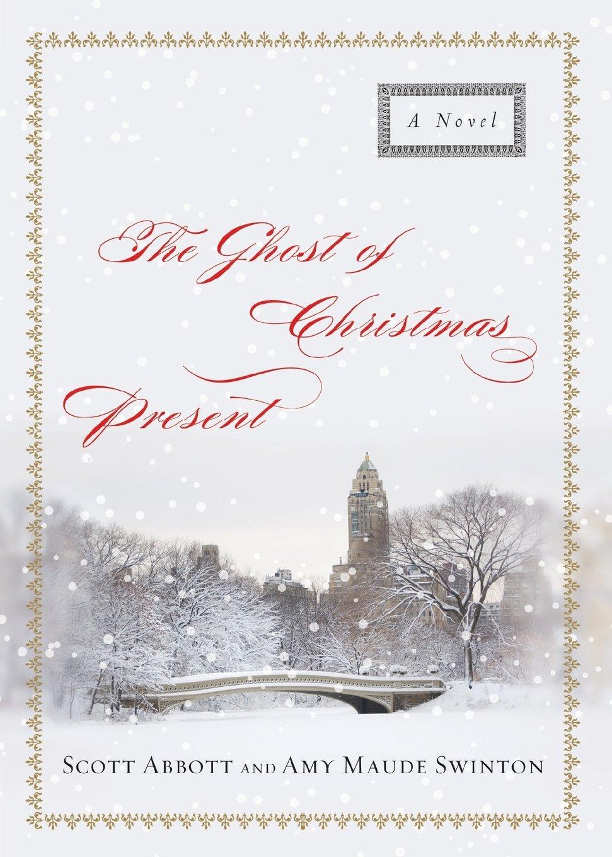The Ghost of Christmas Present: A Novel: Scott Abbott, Amy Maude ...