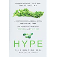 Hype: A Doctor's Guide to Medical Myths, Exaggerated Claims, and Bad Advice-How to Tell What's Real and What's Not