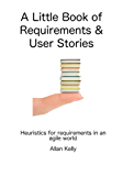 A Little Book about Requirements and User Stories: Heuristics for requirements in an agile world (English Edition)