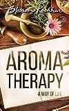Aromatherapy: A Way of Life