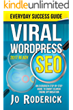 Viral WordPress SEO: An Evergreen Step-By-Step Guide to Smart Search Engine Optimisation. (Everyday Success Guides Book 1)